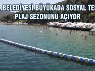KARTAL BELEDİYESİ BÜYÜKADA SOSYAL TESİSLERİ PLAJ SEZONUNU AÇIYOR